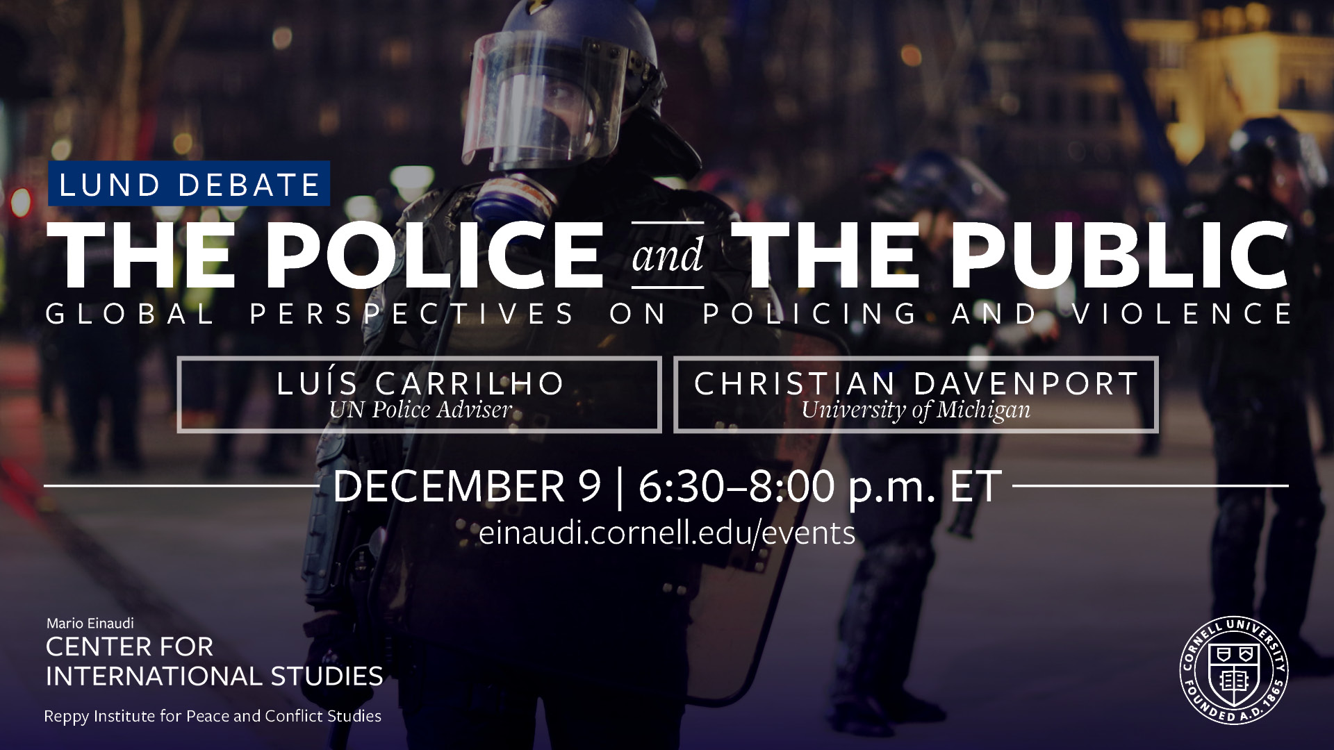 Lund Debate: The Police and the Public, Global Perspectives on Policing and Violence with Luis Carrilho and Christian Davenport on December 9, 6:30-8:00 p.m. ET